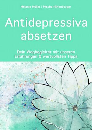 Antidepressiva absetzen, Buch von Melanie Müller und Mischa Miltenberger